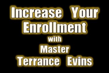 """Increase Your Enrollment"" with Master Terrance Evins"